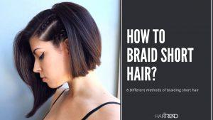 How to Braid Short Hair? | 8 Different methods for braiding short hair