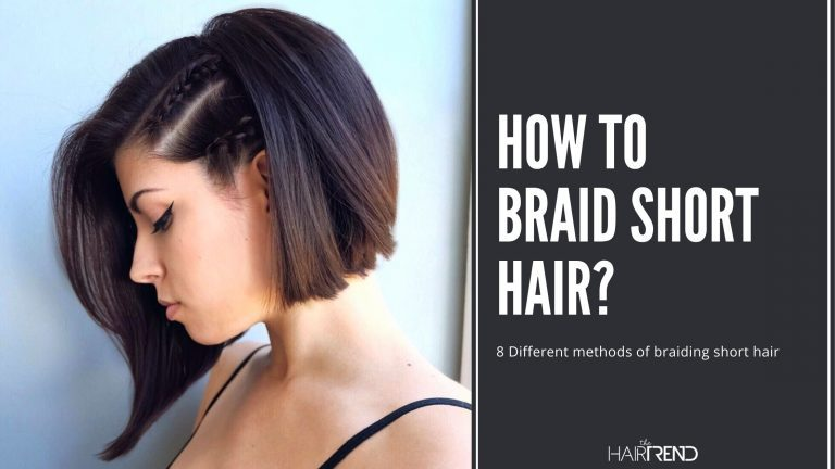 How to Braid Short Hair? | 8 Different methods for braiding short hair