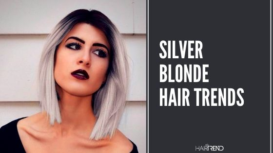 Silver Blonde Hair Trends