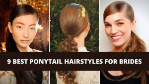 9 BEST PONYTAIL HAIRSTYLES FOR BRIDES