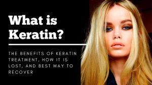 What is keratin and the benefits of keratin treatment?