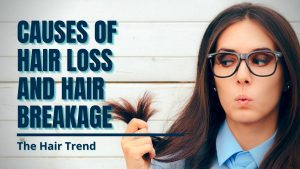 CAUSES OF HAIR LOSS AND HAIR BREAKAGE