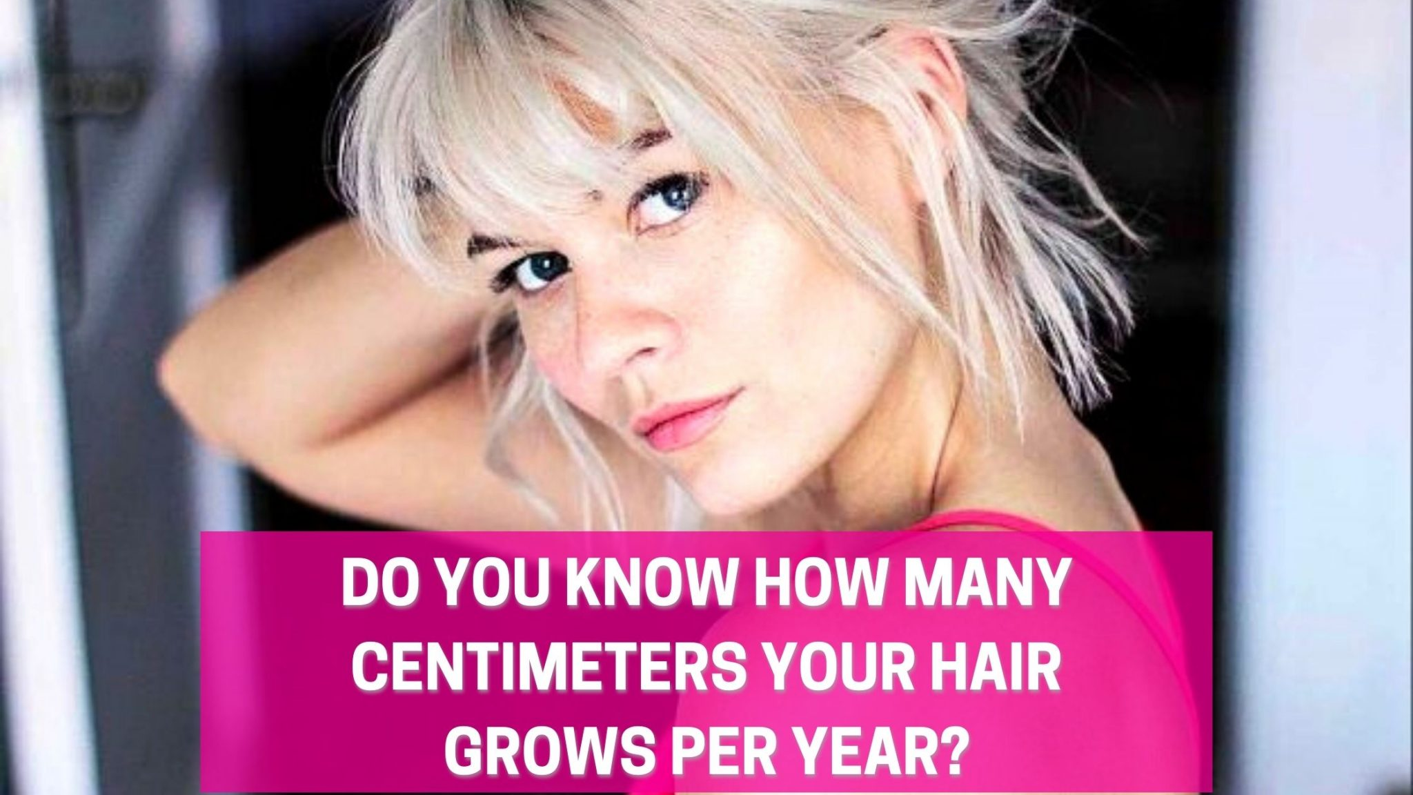 Do you know How many Centimeters Your Hair Grows Per Year?
