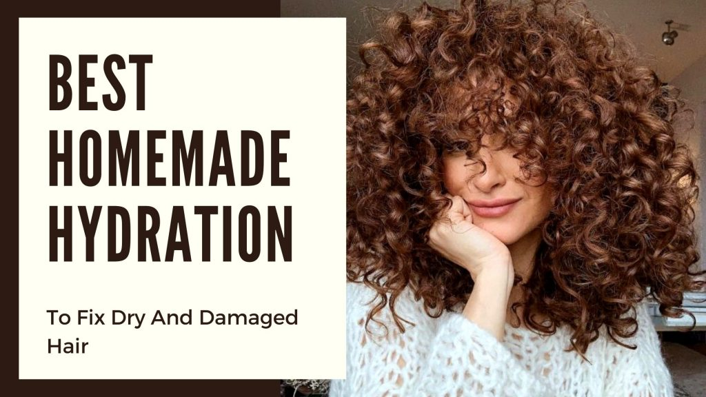 Best Homemade Hydration Ways Helps You To Fix Dry And Damaged Hair