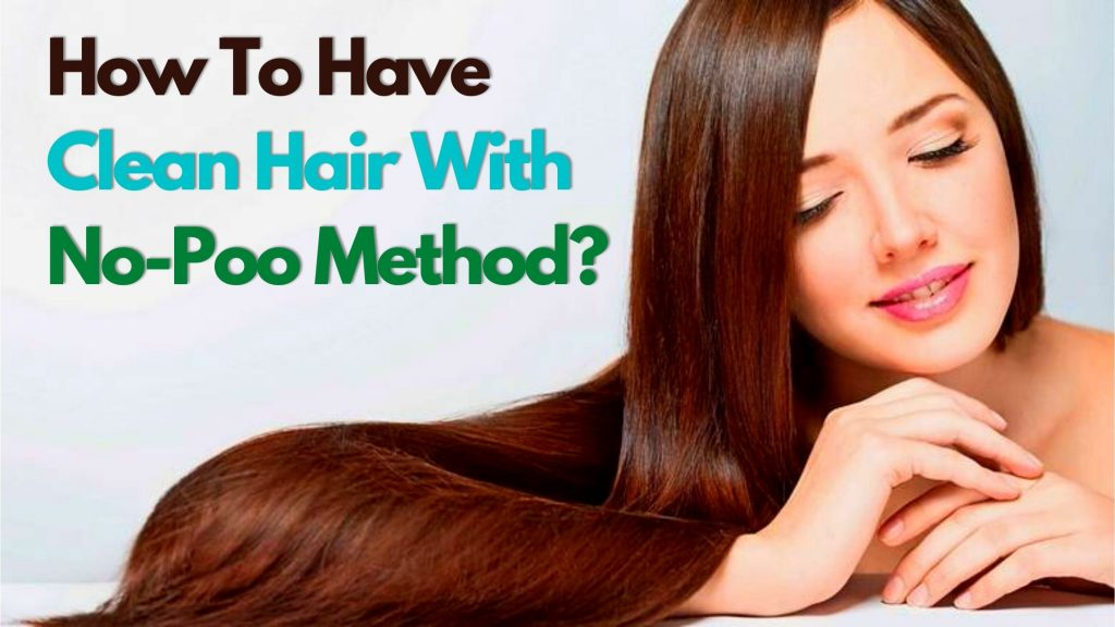 How To Have Clean Hair With No-Poo Method